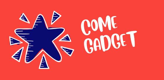 Come Gadget